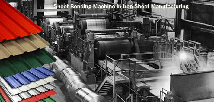 Sheet Bending Machine in Iron Sheet Manufacturing