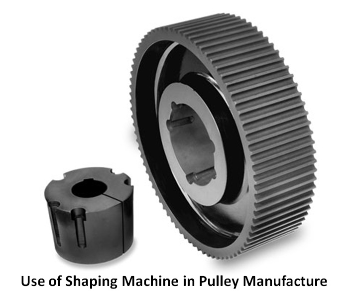 Use of Shaping Machine in Pulley Manufacture